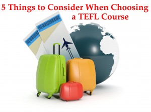 The 5 Most Important Things to Consider When Choosing a TEFL Course