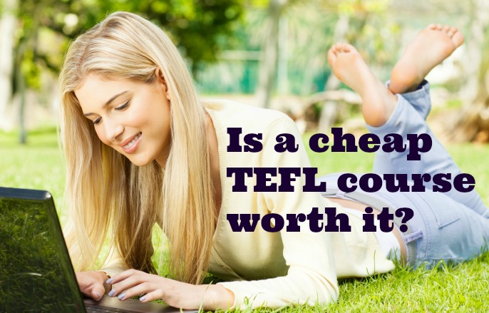 Is A Cheap TEFL Course Worth it?